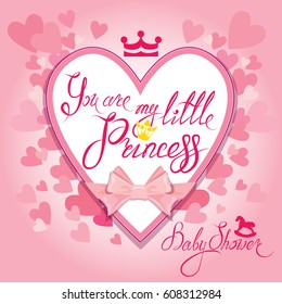 Baby Shower with heart and crown on pink background. Calligraphic text You are my little princess. Congratulations on the birth of girl. Raster version