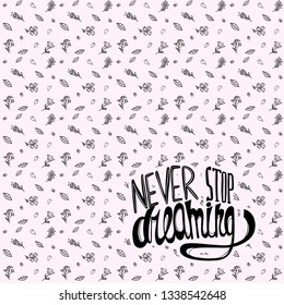 """Background with lettering """"Never stop dreaming"""". Text. For print. Scrapbook paper."""