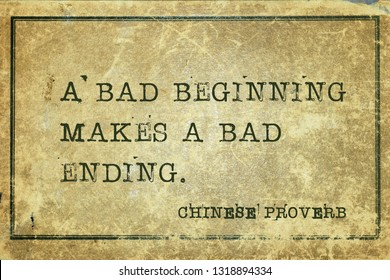 A bad beginning makes a bad ending - ancient Chinese proverb printed on grunge vintage cardboard
