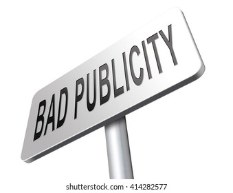 Bad publicity, negative gossip ruining reputation and giving a bad name.