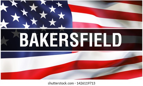 Bakersfield city on a USA flag background, 3D rendering. United states of America flag waving in the wind. Proud American Flag Waving, US Bakersfield city concept. US American symbol and Bakersfield