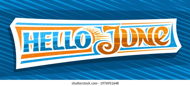 Banner Hello June, decorative cut paper badge with curly calligraphic font, illustration of art design sunbeams, summer time concept with swirly hand written words hello june on blue background
