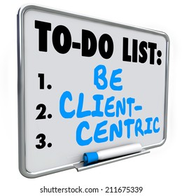Be Client Centric words written on a to do list on dry erase board as a mission or strategy in serving customer needs