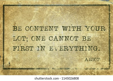 Be content with your lot; one cannot be first in everything - famous ancient Greek story teller Aesop quote printed on grunge vintage cardboard