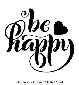Be happy. Modern calligraphy quote with handdrawn lettering. Template for print and poster. illustration.