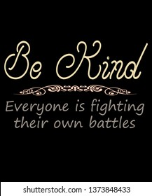 Be kind saying of kindness, states be kind everyone is fighting their own battles in muted warm colors and popular script text with a detailed divider in this graphic.