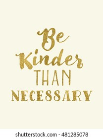 Be Kinder Than Necessary Images Stock Photos Vectors Shutterstock
