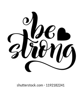 Be strong. Modern calligraphy quote with handdrawn lettering. Template for print and poster. illustration.