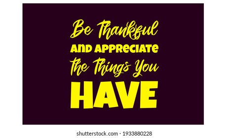 Be Thankful and Appreciate the Things You Have. text art
