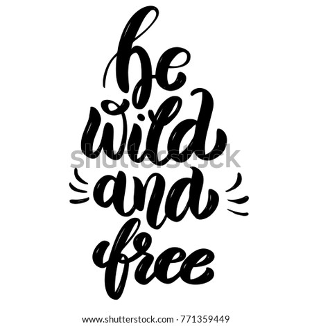 3fcef5b9c279b Be wild and free. Hand drawn motivation lettering quote. Design element for  poster