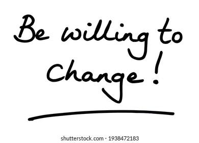 Be willing to change! handwritten on a white background.