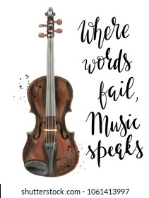 Beautiful watercolor illustration of Violin with lettering where words fail, music speaks  Isolated on white background. Could be used for postcards/prints/t-shirts etc