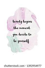 Beauty begins the moment when you decide to be yourself. Inner beauty quote calligraphy with beautiful watercolor pastel background faded.