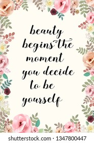Beauty begins the moment you decide to be yourself. Motivational quote with pretty floral border frame.