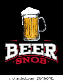 Beer snob graphic with white letters on a black background with a tall mug of beer with a foam head on the brewski drink.