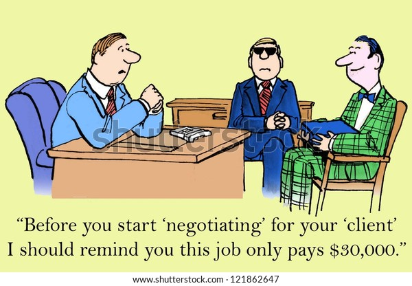 """""""Before you start negotiating for your client. I should remind you this job only pays $30,000."""""""