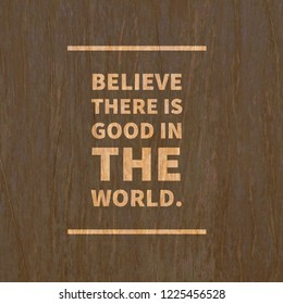Believe There Is Good In The World Inspiration