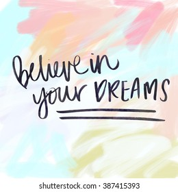 Believe in Your Dreams Quote Printable Artwork with Modern Calligraphy Lettering
