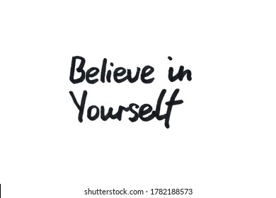 Believe in Yourself! Handwritten message on a white background.