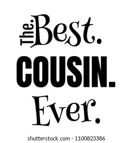 The Best Cousin Ever Text-Base Design, Perfect For Male Female Men Women Adults and Young People, Great Birthday Christmas Valentines Mother's day or Father's Day Present Idea For Relatives Him or Her