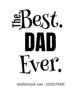 The Best Dad Ever Gift Ideas Design For Daddy Male Him From Daughter Son or Child - Perfect Illustration Present For Christmas Fathers Day Valentines Birthday or that Special Occasion
