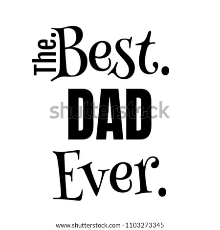 The Best Dad Ever Gift Ideas Design For Daddy Male Him From Daughter Son Or Child