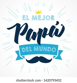 The best Dad in the World - spanish language. Happy fathers day - Feliz dia del Padre - quotes. Congratulation card, label, banner. Mustache and beams elements