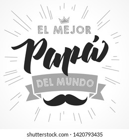 The best Dad in the World  spanish language. Happy fathers day  Feliz dia del Padre  quotes. Congratulation card, label, banner. Mustache and beams elements
