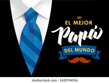 The best Dad in the World - spanish language. Happy fathers day - Feliz dia del Padre - quotes. Congratulation colored card, label, banner. Mustache, striped tie and black men`s suit