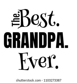 The Best Grandpa Ever Gift Ideas Design For Dad Grandfather Grandad from Granddaughter Grand-son or Child - Perfect Illustration Present For Christmas Fathers day Valentines or Birthday
