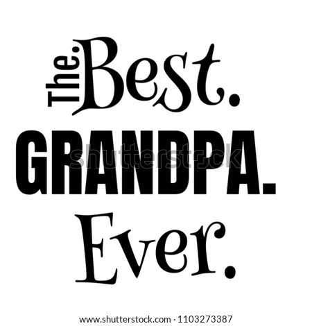 The Best Grandpa Ever Gift Ideas Design For Dad Grandfather Grandad From Granddaughter Grand Son