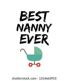 Best Nanny Ever, this funny quote sayings is the perfect design to print on a poster, greeting card, postcard, notebook, sticker. Great gift idea for Nanny.