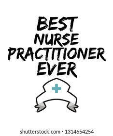 Best Nurse Practitioner Ever, this funny quote sayings is the perfect design to print on a poster, greeting card, postcard, notebook, sticker. Great gift idea for Nurse Practitioner.