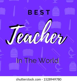 best teacher in the world quotes written in purple  background with school tools . Concept for happy teachers day. best teacher greeting card, Prints on T-shirts, sweatshirts, cases for mobile phone .