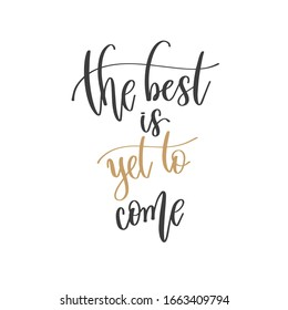 the best is yet to come - hand lettering inscription positive quote, motivation and inspiration phrase, inspire calligraphy raster version illustration