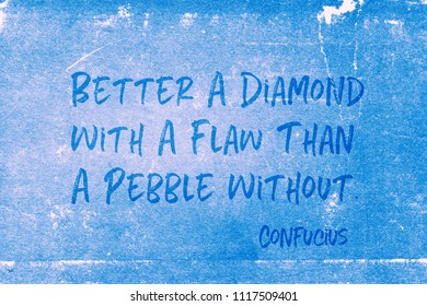 Better a diamond with a flaw than a pebble without - ancient Chinese philosopher Confucius quote printed on grunge blue paper