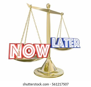 Better Now Than Later Words Scale Balance 3d Illustration