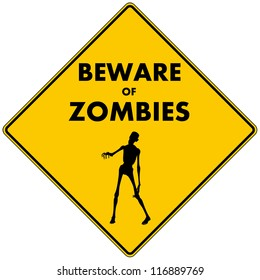 Beware of Zombies: a caution road sign warning you to beware of zombies in the immediate area, pictured with a zombie reaching out. Isolated.