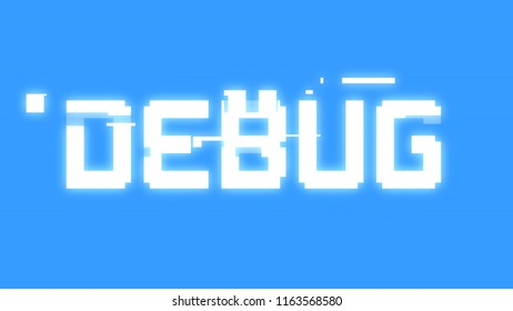 A big text message on a digital light blue screen with a heavy distortion glitch fx: Debug.