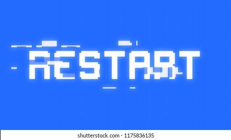 A big text message on a light blue screen with a heavy distortion glitch fx: Restart.