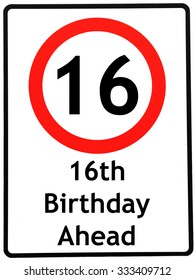 A birthday concept made as a road sign illustrating someone reaching their 16th birthday