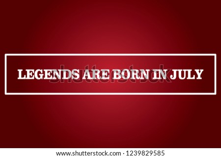 Birthday Quotes Legends Born July Stock Illustration Royalty Free