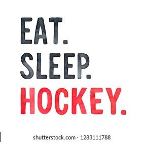 """Black and red inspirational sketchy phrase """"Eat. Sleep. Hockey."""" Template to decorate sport souvenirs, tee shirts, invitations, tickets, uniform. Hand drawn watercolour graphic illustration on white."""