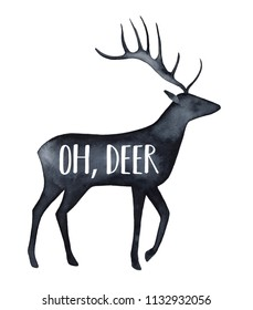 "Black watercolour silhouette of beautiful deer character with text phrase: ""Oh, Deer"". Hand drawn water color painting on white background. Design for t-shirt print, card, banner, decor, scrapbooking."