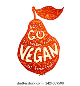 Black and white grunge style hand drawn lettering in pear silhouette with sign Let's go to better life Vegan eat fresh fruits.