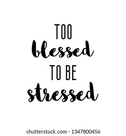 Too blessed to be stressed quote with white background