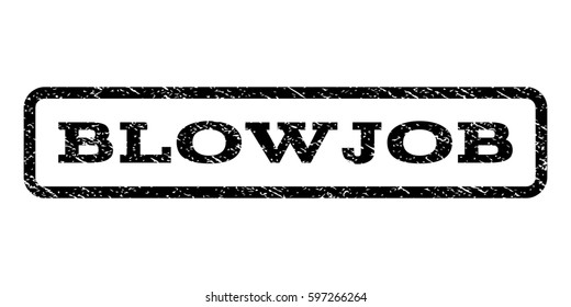 Blowjob watermark stamp. Text caption inside rounded rectangle frame with grunge design style. Rubber seal stamp with dust texture. Raster black ink imprint on a white background.