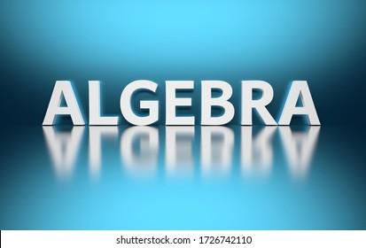 Bold white scientific mathematical term Algebra on blue backgound. 3d illustration.