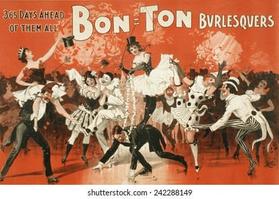 Bon Ton Burlesquers, '365 days ahead of them all'. Competition for fresh material among Burlesque companies resulted in few written scripts, which were then quickly discarded. 1898