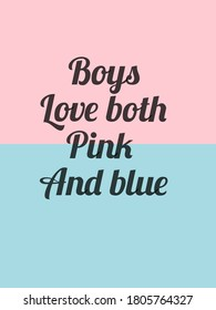 Boys love both pink and blue-written on a pink an blue surface